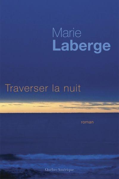 Traverser nuit Marie Laberge